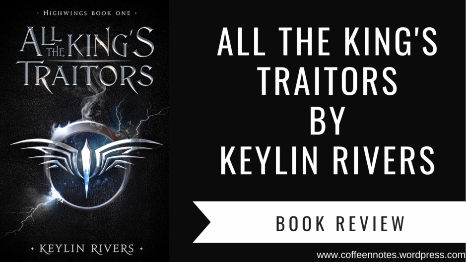 All The King's Traitors, Keylin Rivers, Book Review, Coffee n' Notes